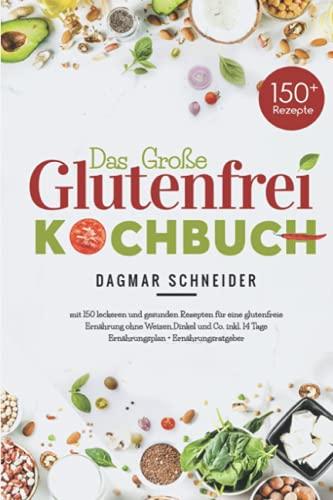 Das große Glutenfrei Kochbuch: Mit 150 leckeren und gesunden Rezepten für eine glutenfreie Ernährung ohne Weizen,Dinkel und Co. inkl.14 Tage Ernährungsplan + Ernährungsratgeber