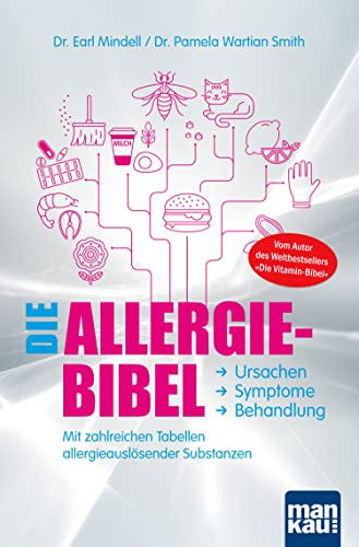 Die Allergie-Bibel. Ursachen - Symptome - Behandlung: Mit zahlreichen Tabellen allergieauslösender Substanzen