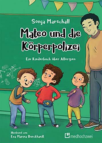 Mateo und die Körperpolizei. Ein Buch über Kinderallergien: Ein Kinderbuch über Allergien