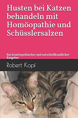 Husten bei Katzen behandeln mit Homöopathie und Schüsslersalzen: Ein homöopathischer und naturheilkundlicher Ratgeber