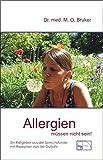 Allergien müssen nicht sein. Ursachen und Behandlung von Neurodermitis, Hautausschlägen, Ekzemen, Heuschnupfen und Asthma